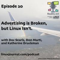 Reality 2.0 - Episode 20: Advertising is Broken, but Linux Isn't.