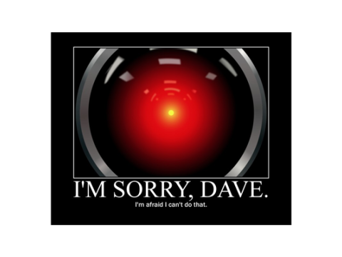 I'm Sorry, Dave. I'm afraid I can't do that.